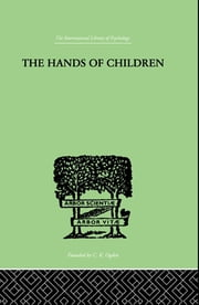 The Hands Of Children - AN INTRODUCTION TO PSYCHO-CHIROLOGY ebook by Spier, Julius