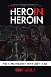 The Hero in Heroin - A Mother and Son's Journey on Both Sides of the Veil ebook by Mindy Miralia