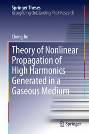 Theory of Nonlinear Propagation of High Harmonics Generated in a Gaseous Medium ebook by Cheng Jin