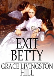 Exit Betty ebook by Grace Livingston Hill