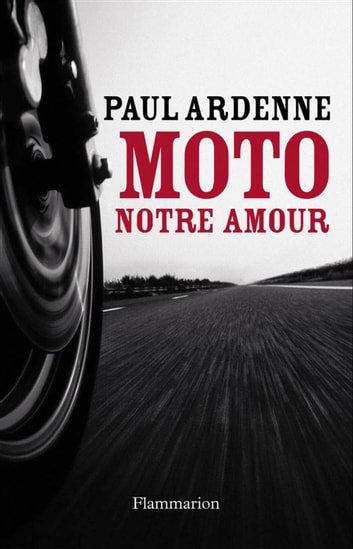 Moto, notre amour ebook by Paul Ardenne
