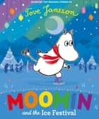 Moomin and the Ice Festival ebook by Tove Jansson