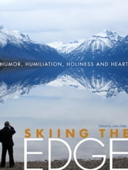 Skiing the Edge - Humor, Humiliation, Holiness, and Heart ebook by Jules Older
