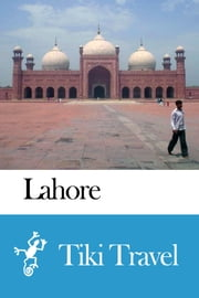 Lahore (Pakistan) Travel Guide - Tiki Travel ebook by Tiki Travel