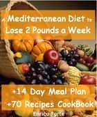 The Mediterranean Diet to Lose 2 Pounds a Week (14 Day Meal Plan + 70 Recipes CookBook Included) ebook by Enrico Maria Domenico Forte