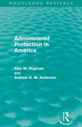 Administered Protection in America (Routledge Revivals) ebook by Alan Rugman,Andrew D. M. Anderson