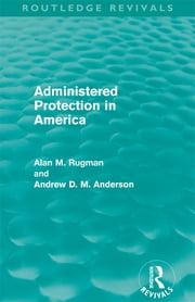 Administered Protection in America (Routledge Revivals) ebook by Alan Rugman, Andrew D. M. Anderson