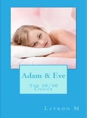 Adam & Eve: The 50/50 Choice ebook by Latron M