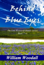 Behind Blue Eyes: The Last Werewolf Hunter, Book 2 ebook by William Woodall