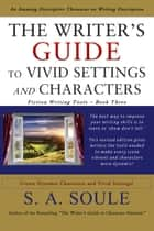 The Writer's Guide to Vivid Settings and Characters: An Amazing Descriptive Thesaurus on Writing Description ebook by S. A. Soule