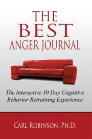 The Best Anger Journal ebook by Ph.D. Carl Robinson