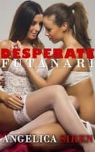 Desperate Futanari (Futa on Female Transformation Erotica) ebook by Angelica Siren
