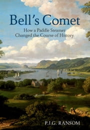 Bell's Comet - How a Little Paddle Steamer Changed the Course of History ebook by PJG Ransom