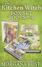 The Kitchen Witch: Box Set: Books 7-9 - Cozy Mysteries ebook by Morgana Best