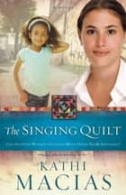 The Singing Quilt ebook by Kathi Macias