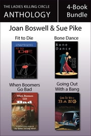 The Ladies Killing Circle Anthology 4-Book Bundle - Fit to Die / Bone Dance / When Boomers Go Bad / Going Out With a Bang ebook by Joan Boswell,Barbara Fradkin,Sue Pike