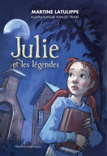 Julie et les légendes ebook by Martine Latulippe