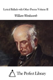 Lyrical Ballads with Other Poems Volume II ebook by William Wordsworth
