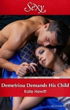 Demetriou Demands His Child 電子書 by Kate Hewitt