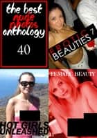 The Best Nude Photos Anthology 40 - 3 books in one ebook by Zoe Anders, Estella Rodriguez, Marianne Tolstag