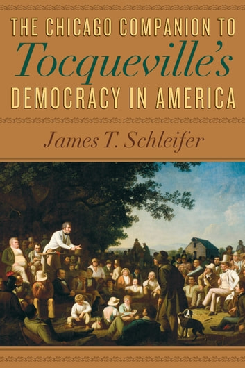 The Chicago Companion to Tocqueville's Democracy in America ebook by James T. Schleifer