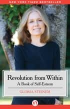 Revolution from Within: A Book of Self-Esteem ebook by Gloria Steinem