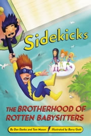 Sidekicks 5: The Brotherhood of Rotten Babysitters ebook by Dan Danko,Tom Mason,Barry Gott