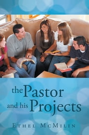 The Pastor and His Projects ebook by Ethel McMilin
