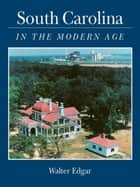 South Carolina in the Modern Age ebook by Walter Edgar