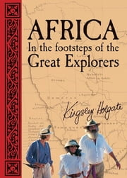 Africa: In the Footsteps of the Great Explorers ebook by Kingsley Holgate