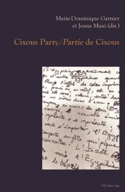 Cixous Party/Partie de Cixous ebook by Marie-Dominique Garnier, Joana Masó