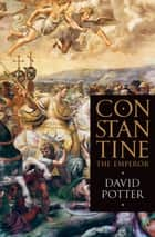 Constantine the Emperor ebook by David Potter