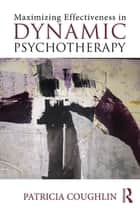 Maximizing Effectiveness in Dynamic Psychotherapy ebook by Patricia Coughlin