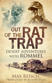 Out of the Rat Trap - Desert Adventures with Rommel ebook by Max Reisch