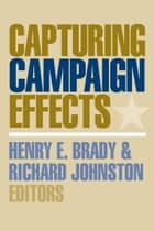 Capturing Campaign Effects ebook by Richard G. C. Johnston, Henry E. Brady