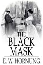 The Black Mask ebook by E. W. Hornung