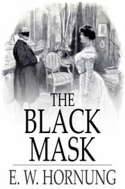 The Black Mask - Further Adventures of the Amateur Cracksman ebook by E. W. Hornung