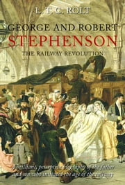 George & Robert Stephenson - The Railway Revolution ebook by LTC Rolt
