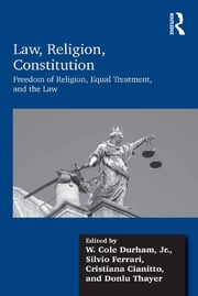 Law, Religion, Constitution - Freedom of Religion, Equal Treatment, and the Law ebook by W. Cole Durham,Silvio Ferrari,Cristiana Cianitto,Donlu Thayer