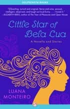 Little Star of Bela Lua: A Novella and Stories ebook by Luana Monteiro