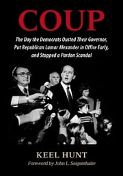 Coup - The Day the Democrats Ousted Their Governor, Put Republican Lamar Alexander in Office Early, and Stopped a Pardon Scandal ebook by Keel Hunt,John L. Seigenthaler