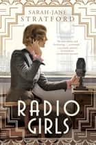 Radio Girls ebook by Sarah-Jane Stratford