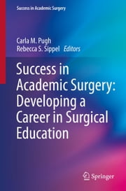 Success in Academic Surgery: Developing a Career in Surgical Education ebook by Carla M Pugh,Rebecca S. Sippel