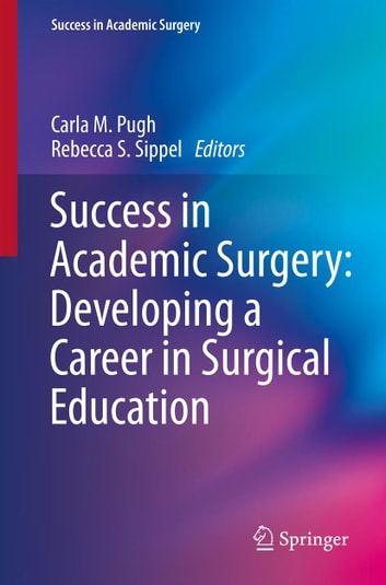 Success in Academic Surgery: Developing a Career in Surgical Education ebook by