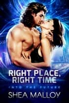 Right Place, Right Time - Into the Future ebook by Shea Malloy