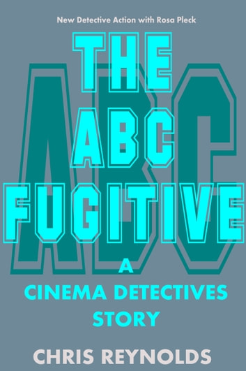 The ABC Fugitive: A Cinema Detectives Story ebook by Chris Reynolds