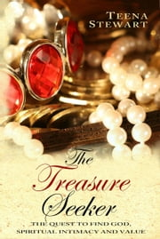 The Treasure Seeker:The Quest to Find God, Spiritual Intimacy, and Value ebook by Teena Stewart