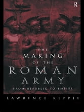 The Making of the Roman Army - From Republic to Empire ebook by Lawrence Keppie