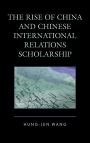 The Rise of China and Chinese International Relations Scholarship ebook by Hung-jen Wang
