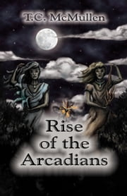 Rise of the Arcadians ebook by T.C. McMullen